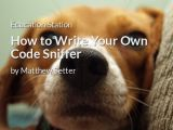How to Write Your Own Code Sniffer