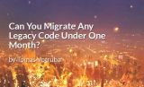 Can You Migrate Any Legacy Code Under One Month?